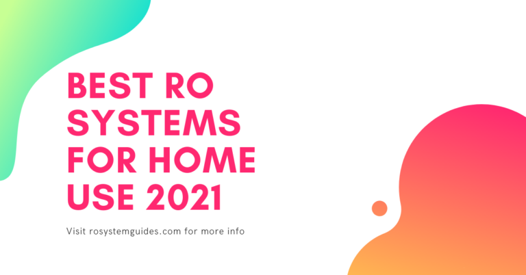Best Reverse Osmosis Systems For Home Use 2021