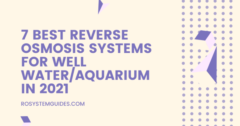 7 Best Reverse Osmosis Systems For Well Water and Aquariums